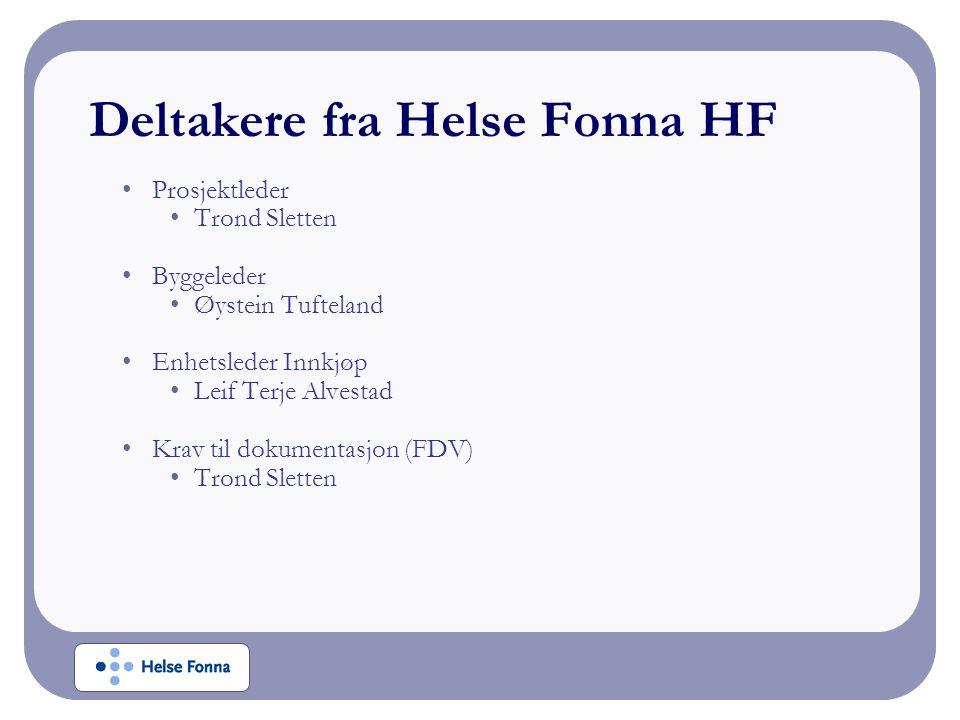 Deltakere fra Helse Fonna HF Prosjektleder Trond Sletten Byggeleder Øystein Tufteland Enhetsleder Innkjøp Leif Terje Alvestad Krav til dokumentasjon (FDV) Trond Sletten