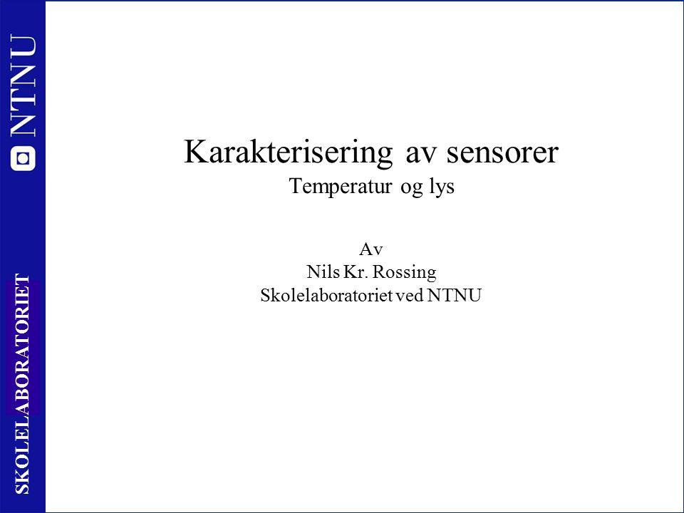 1 SKOLELABORATORIET Karakterisering av sensorer Temperatur og lys Av Nils Kr.