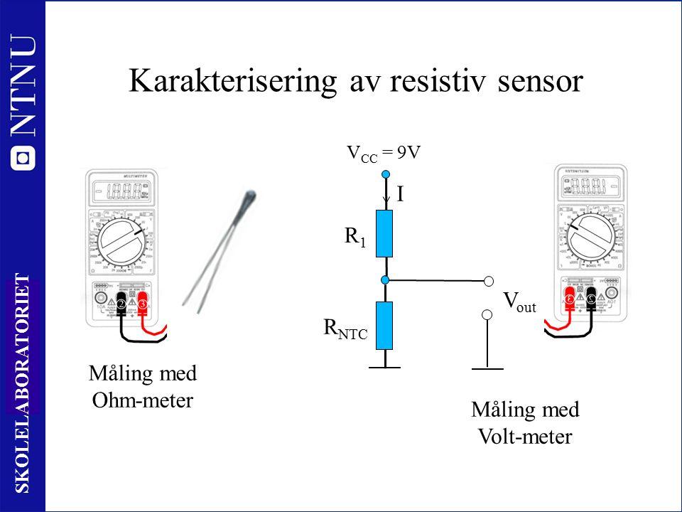 10 SKOLELABORATORIET Karakterisering av resistiv sensor R NTC R1R1 V CC = 9V I V out Måling med Volt-meter Måling med Ohm-meter
