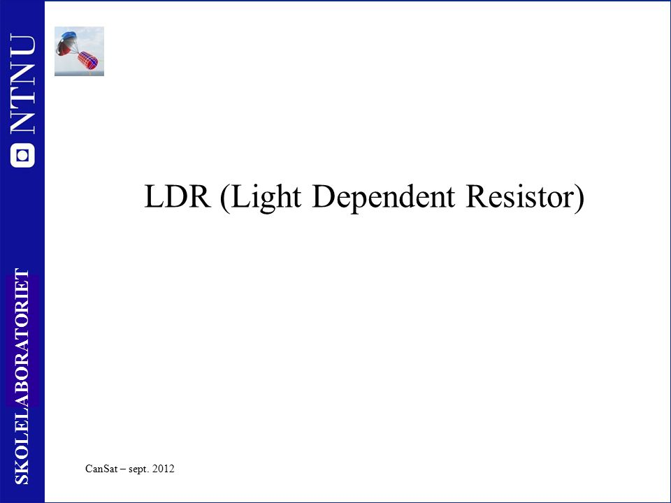 15 SKOLELABORATORIET LDR (Light Dependent Resistor) CanSat – sept. 2012