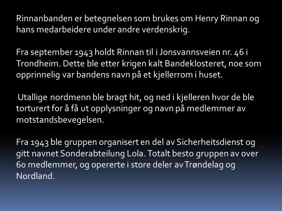 Rinnanbanden er betegnelsen som brukes om Henry Rinnan og hans medarbeidere under andre verdenskrig.