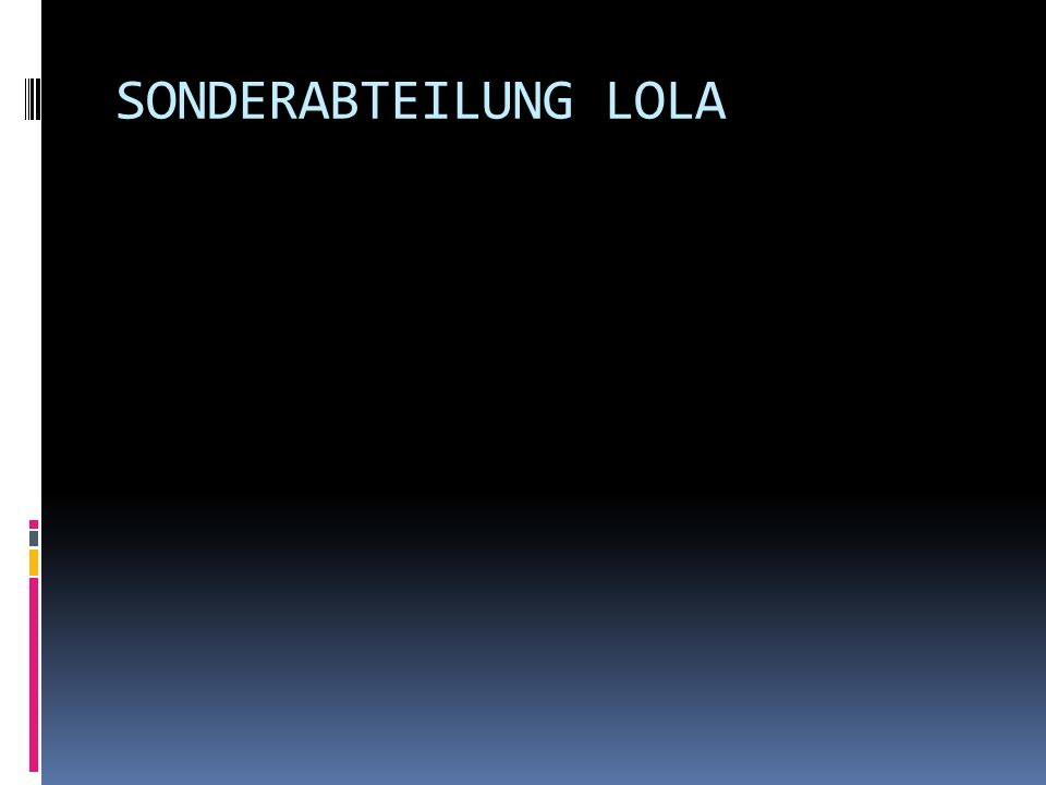 SONDERABTEILUNG LOLA