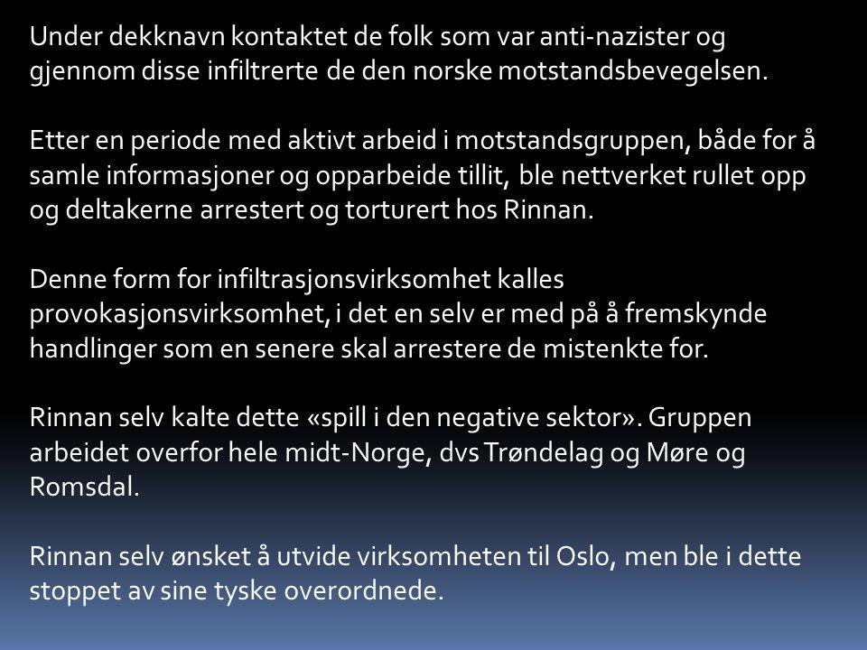 Under dekknavn kontaktet de folk som var anti-nazister og gjennom disse infiltrerte de den norske motstandsbevegelsen.
