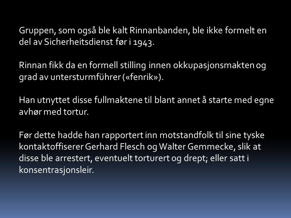 Gruppen, som også ble kalt Rinnanbanden, ble ikke formelt en del av Sicherheitsdienst før i 1943.