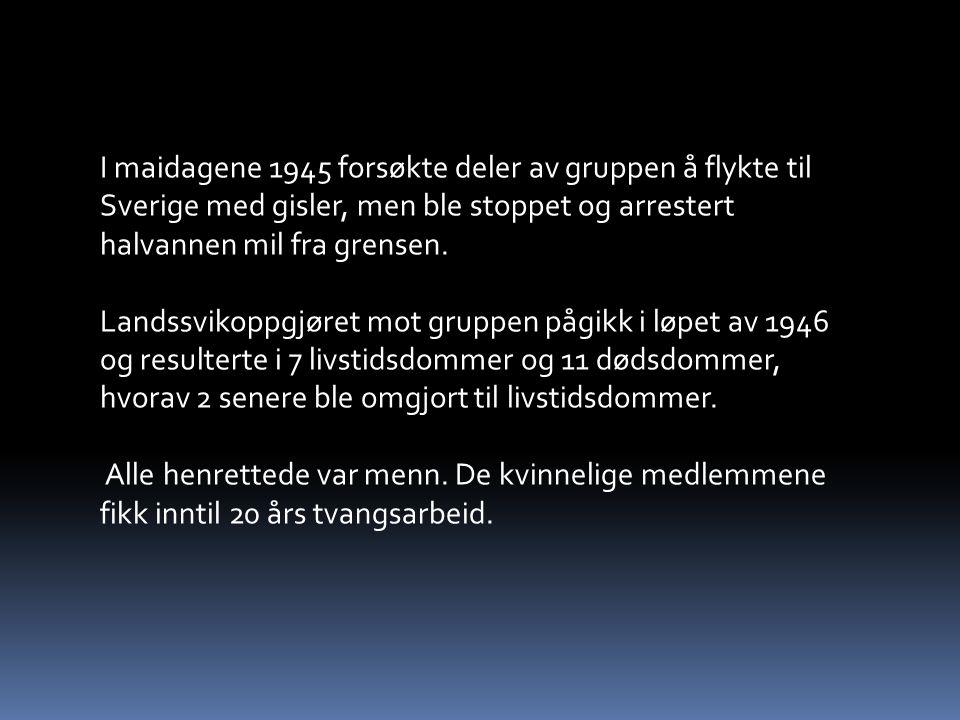 I maidagene 1945 forsøkte deler av gruppen å flykte til Sverige med gisler, men ble stoppet og arrestert halvannen mil fra grensen.