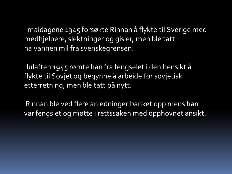 I maidagene 1945 forsøkte Rinnan å flykte til Sverige med medhjelpere, slektninger og gisler, men ble tatt halvannen mil fra svenskegrensen.