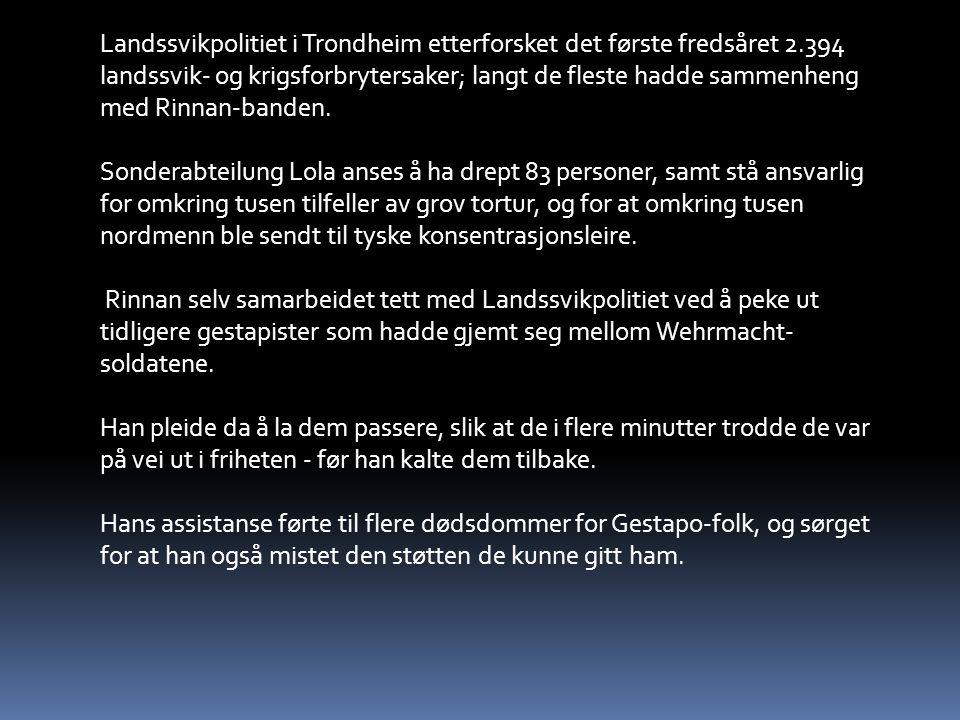 Landssvikpolitiet i Trondheim etterforsket det første fredsåret 2.394 landssvik- og krigsforbrytersaker; langt de fleste hadde sammenheng med Rinnan-banden.