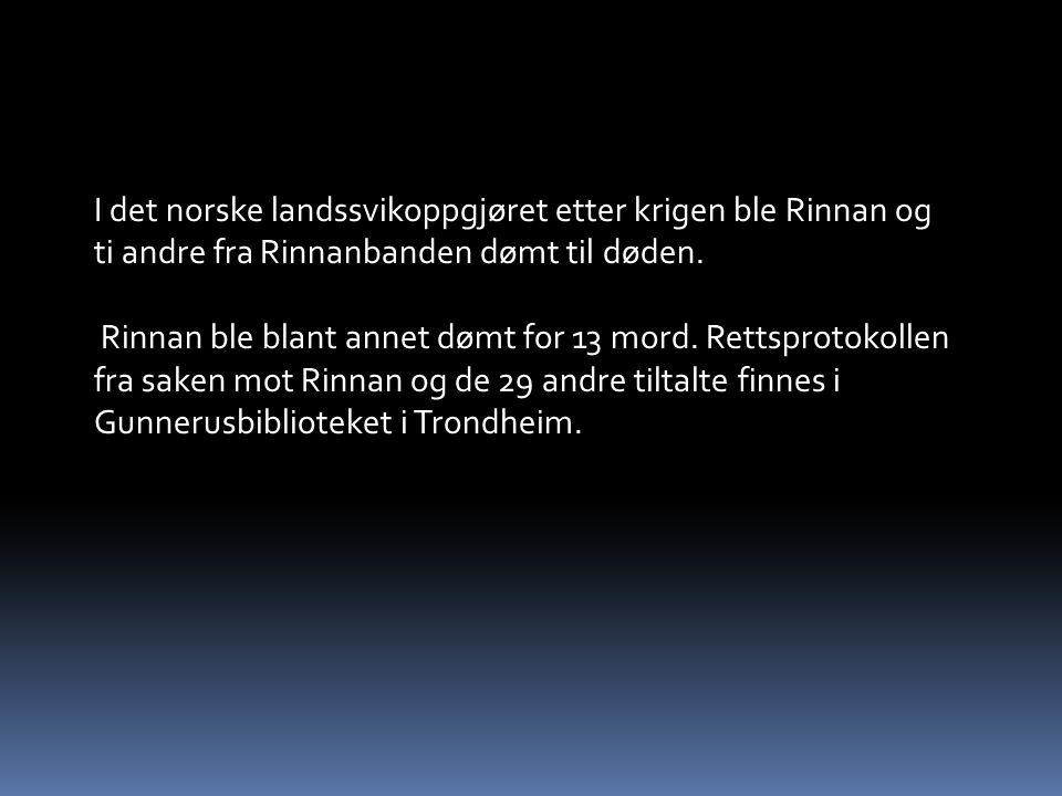 I det norske landssvikoppgjøret etter krigen ble Rinnan og ti andre fra Rinnanbanden dømt til døden.