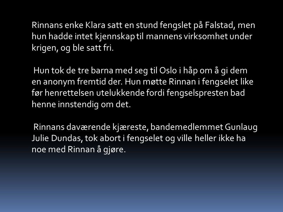 Rinnans enke Klara satt en stund fengslet på Falstad, men hun hadde intet kjennskap til mannens virksomhet under krigen, og ble satt fri.