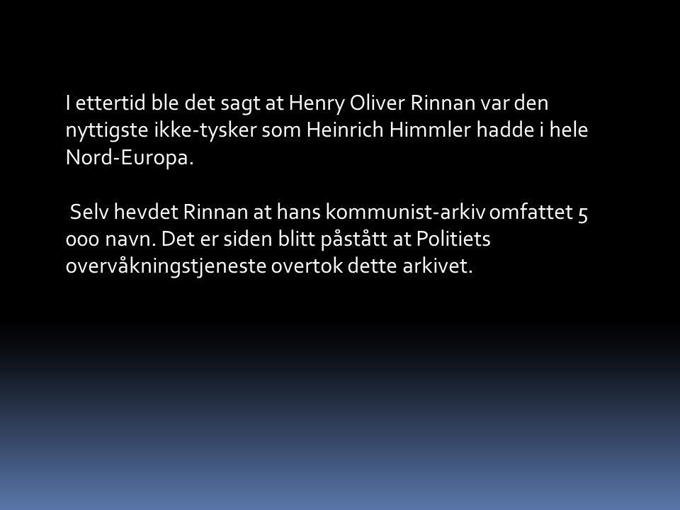 I ettertid ble det sagt at Henry Oliver Rinnan var den nyttigste ikke-tysker som Heinrich Himmler hadde i hele Nord-Europa.