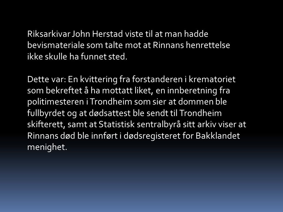 Riksarkivar John Herstad viste til at man hadde bevismateriale som talte mot at Rinnans henrettelse ikke skulle ha funnet sted.