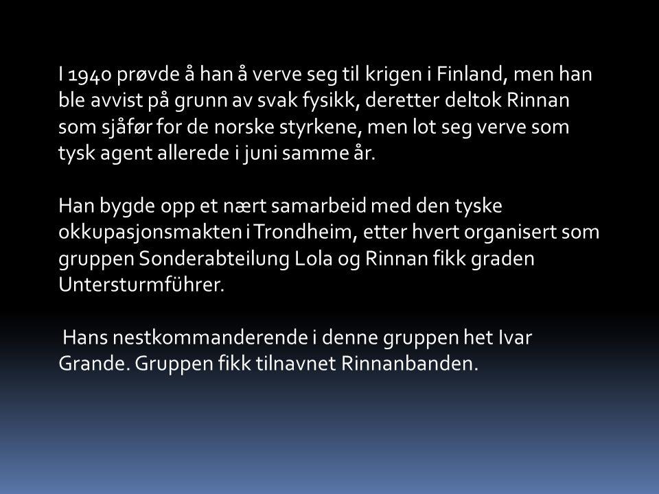 I 1940 prøvde å han å verve seg til krigen i Finland, men han ble avvist på grunn av svak fysikk, deretter deltok Rinnan som sjåfør for de norske styrkene, men lot seg verve som tysk agent allerede i juni samme år.