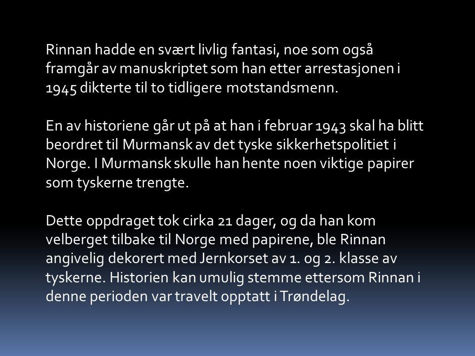 Rinnan hadde en svært livlig fantasi, noe som også framgår av manuskriptet som han etter arrestasjonen i 1945 dikterte til to tidligere motstandsmenn.