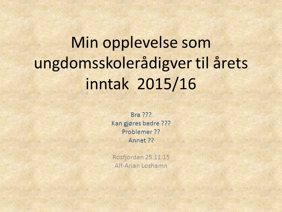 Min opplevelse som ungdomsskolerådigver til årets inntak 2015/16 Bra .