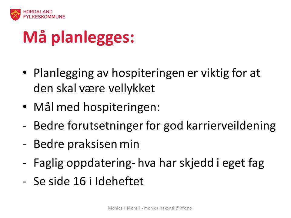 Må planlegges: Planlegging av hospiteringen er viktig for at den skal være vellykket Mål med hospiteringen: -Bedre forutsetninger for god karrierveild