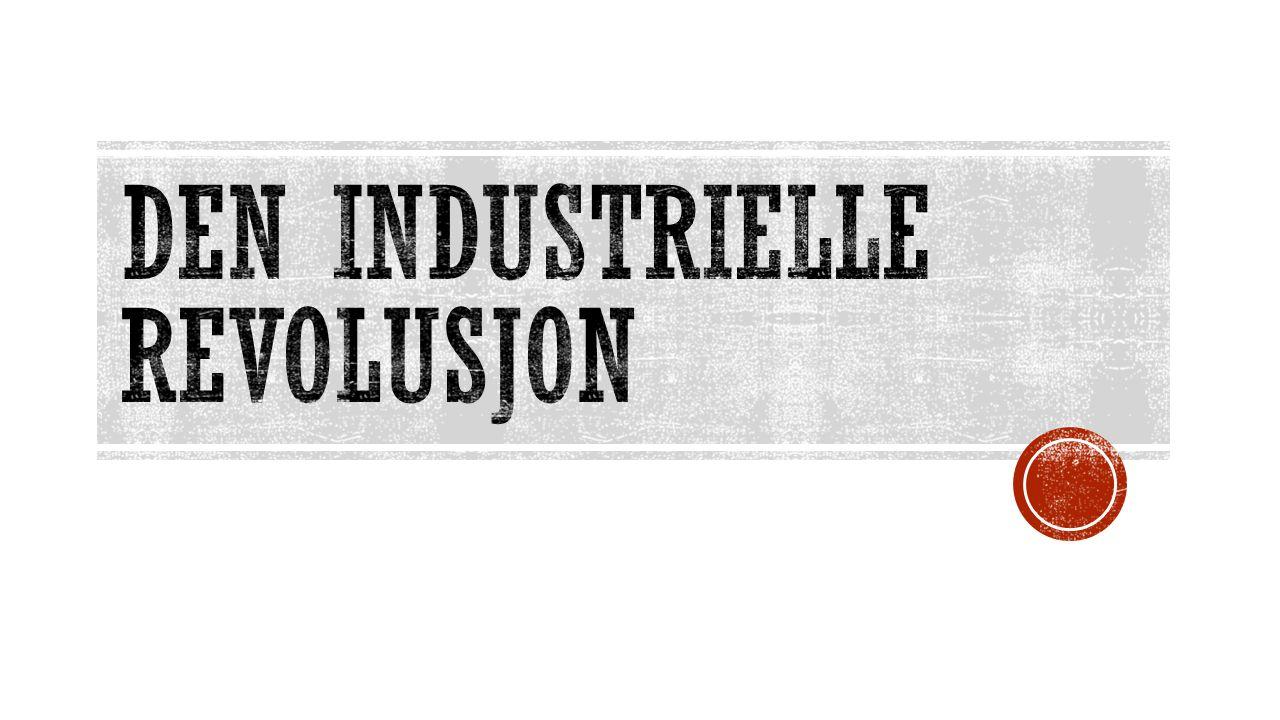  Hva vet dere om den industrielle revolusjon?