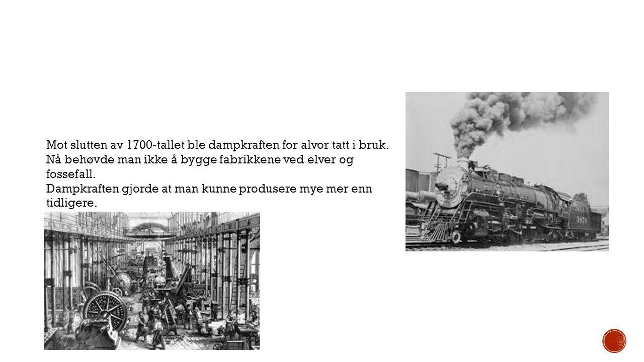 Mot slutten av 1700-tallet ble dampkraften for alvor tatt i bruk. Nå behøvde man ikke å bygge fabrikkene ved elver og fossefall. Dampkraften gjorde at