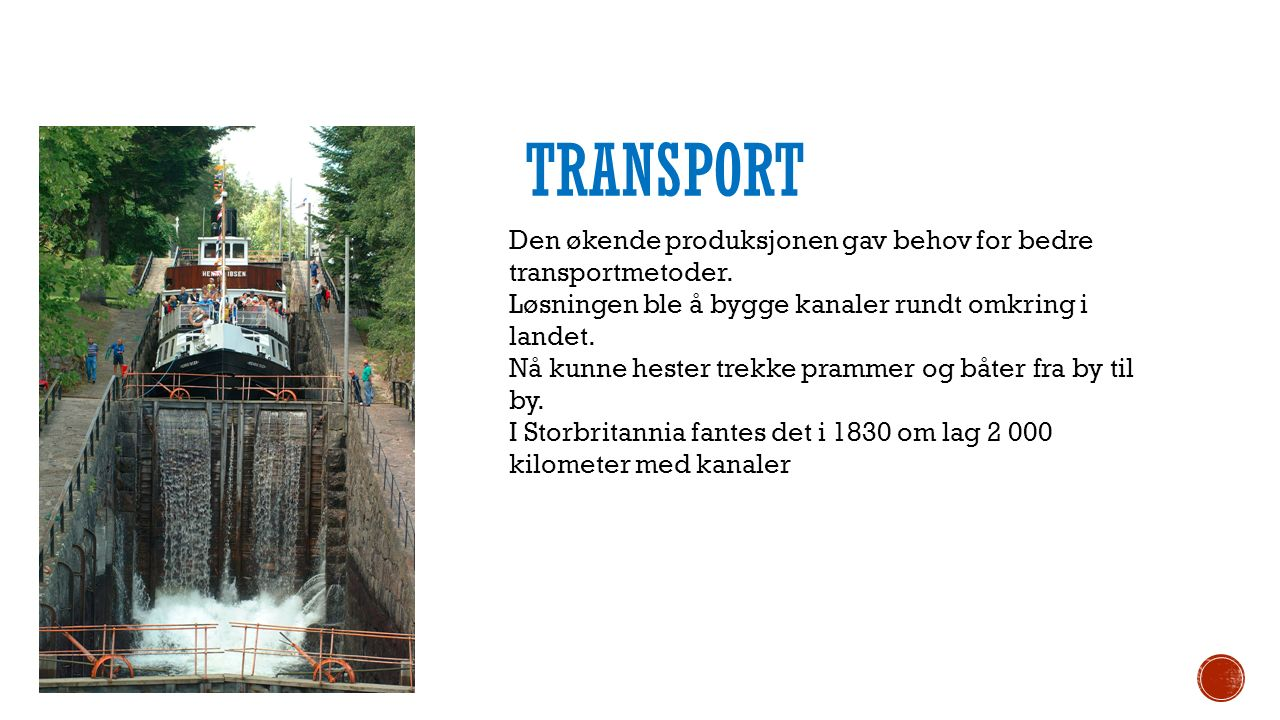 Den økende produksjonen gav behov for bedre transportmetoder. Løsningen ble å bygge kanaler rundt omkring i landet. Nå kunne hester trekke prammer og