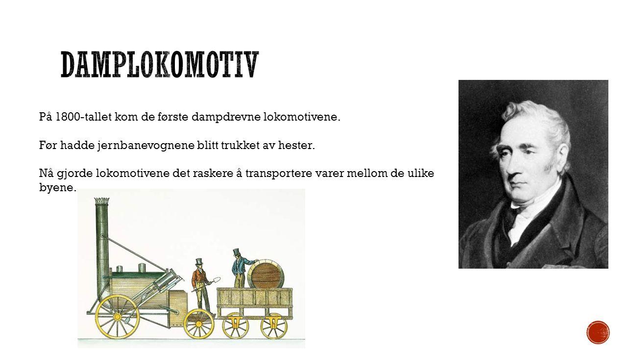 På 1800-tallet kom de første dampdrevne lokomotivene. Før hadde jernbanevognene blitt trukket av hester. Nå gjorde lokomotivene det raskere å transpor