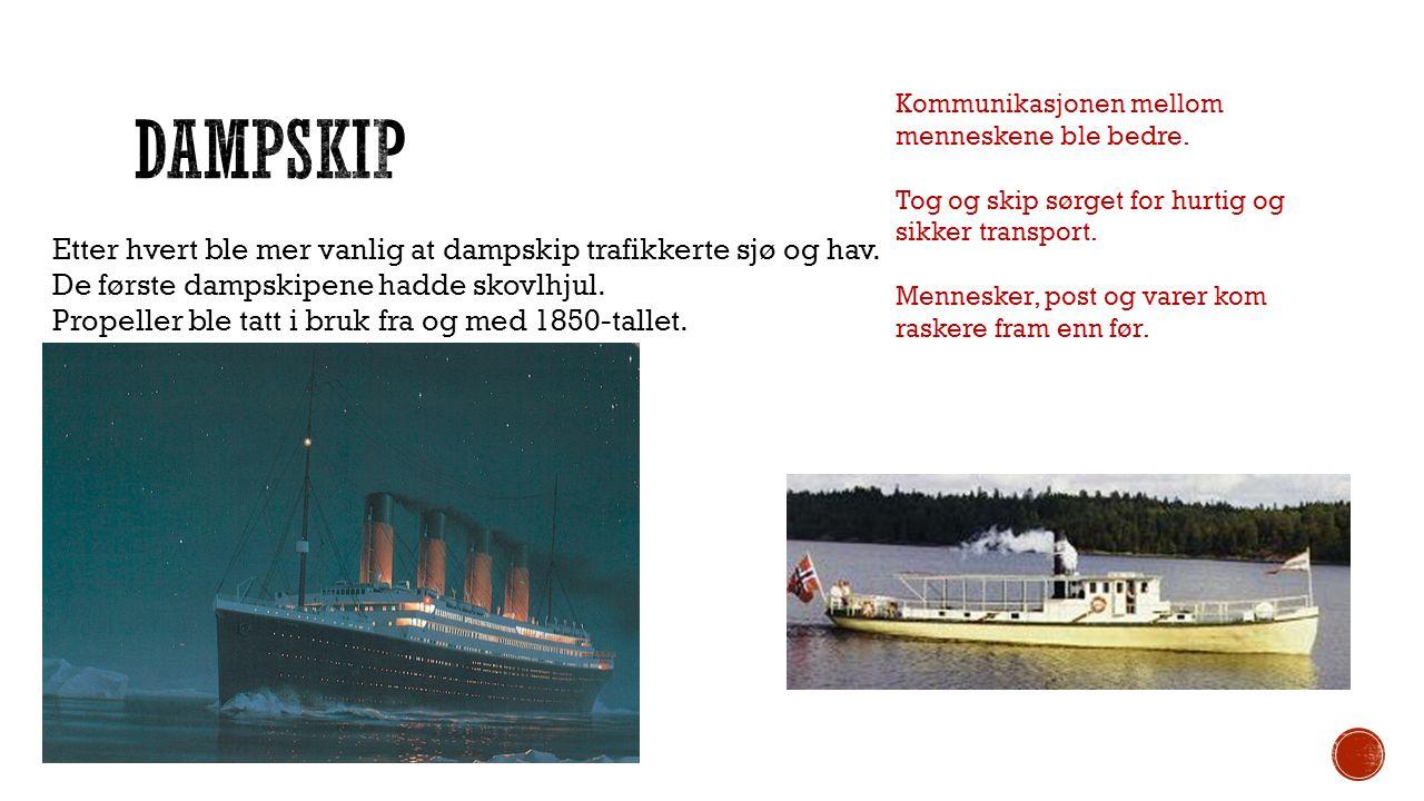Etter hvert ble mer vanlig at dampskip trafikkerte sjø og hav. De første dampskipene hadde skovlhjul. Propeller ble tatt i bruk fra og med 1850-tallet