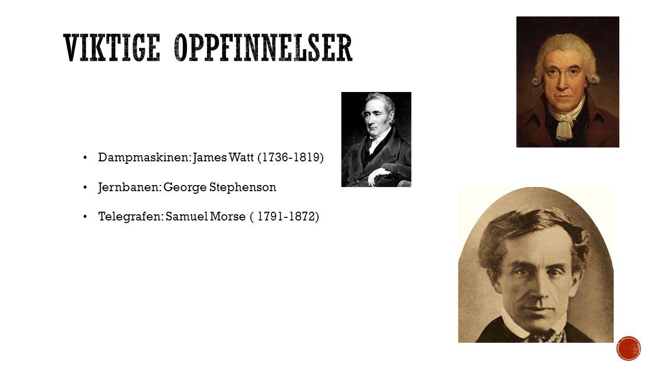 Dampmaskinen: James Watt (1736-1819) Jernbanen: George Stephenson Telegrafen: Samuel Morse ( 1791-1872)