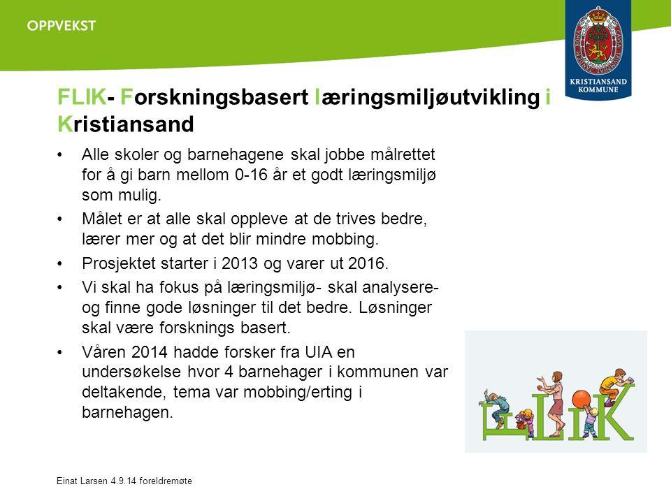 FLIK- Forskningsbasert læringsmiljøutvikling i Kristiansand Alle skoler og barnehagene skal jobbe målrettet for å gi barn mellom 0-16 år et godt læringsmiljø som mulig.