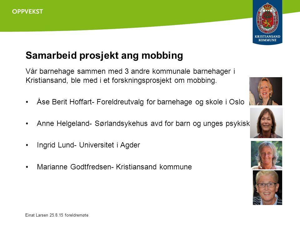 Samarbeid prosjekt ang mobbing Vår barnehage sammen med 3 andre kommunale barnehager i Kristiansand, ble med i et forskningsprosjekt om mobbing.