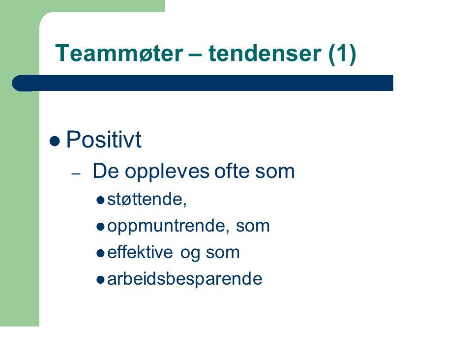 36 Teammøter – tendenser (1) Positivt – De oppleves ofte som støttende, oppmuntrende, som effektive og som arbeidsbesparende