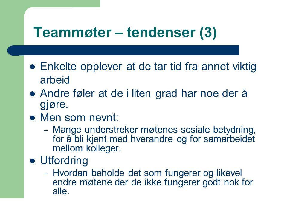 39 Teammøter – tendenser (3) Enkelte opplever at de tar tid fra annet viktig arbeid Andre føler at de i liten grad har noe der å gjøre.