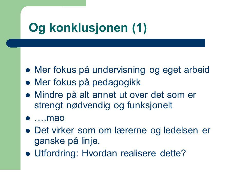 68 Og konklusjonen (1) Mer fokus på undervisning og eget arbeid Mer fokus på pedagogikk Mindre på alt annet ut over det som er strengt nødvendig og funksjonelt ….mao Det virker som om lærerne og ledelsen er ganske på linje.