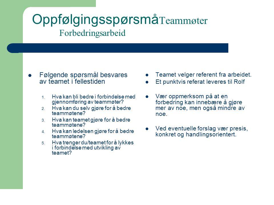 74 Oppfølgingsspørsmå Teammøter Forbedringsarbeid Følgende spørsmål besvares av teamet i fellestiden 1.