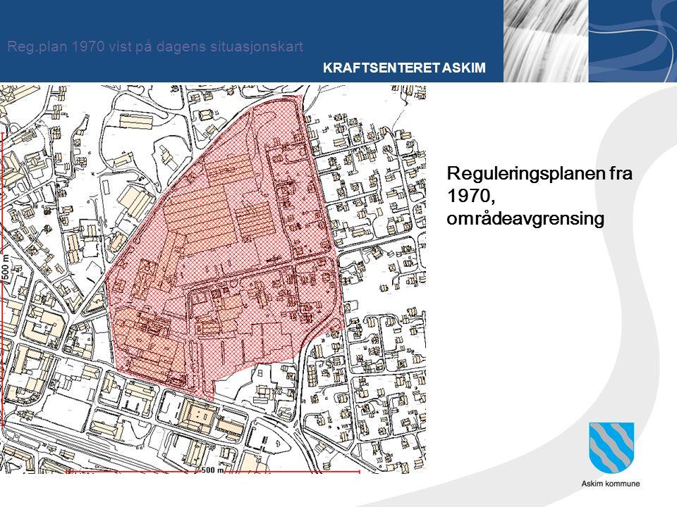 KRAFTSENTERET ASKIM Reg.plan 1970 vist på dagens situasjonskart Reguleringsplanen fra 1970, områdeavgrensing
