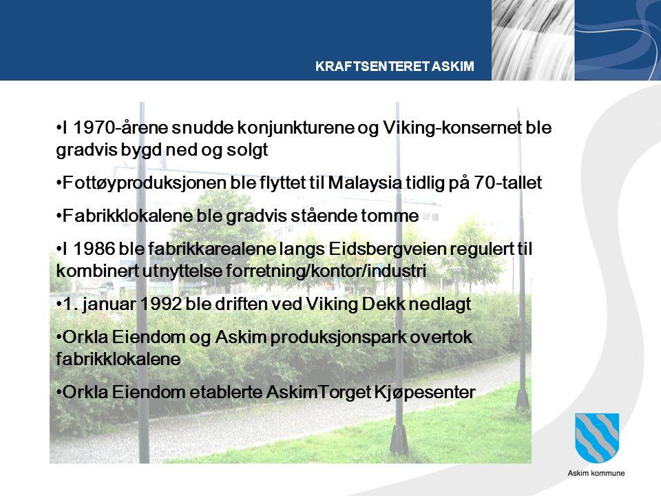 KRAFTSENTERET ASKIM I 1970-årene snudde konjunkturene og Viking-konsernet ble gradvis bygd ned og solgt Fottøyproduksjonen ble flyttet til Malaysia tidlig på 70-tallet Fabrikklokalene ble gradvis stående tomme I 1986 ble fabrikkarealene langs Eidsbergveien regulert til kombinert utnyttelse forretning/kontor/industri 1.