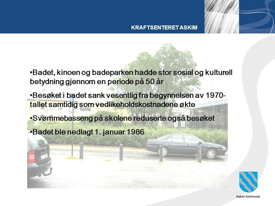 KRAFTSENTERET ASKIM Badet, kinoen og badeparken hadde stor sosial og kulturell betydning gjennom en periode på 50 år Besøket i badet sank vesentlig fra begynnelsen av 1970- tallet samtidig som vedlikeholdskostnadene økte Svømmebasseng på skolene reduserte også besøket Badet ble nedlagt 1.