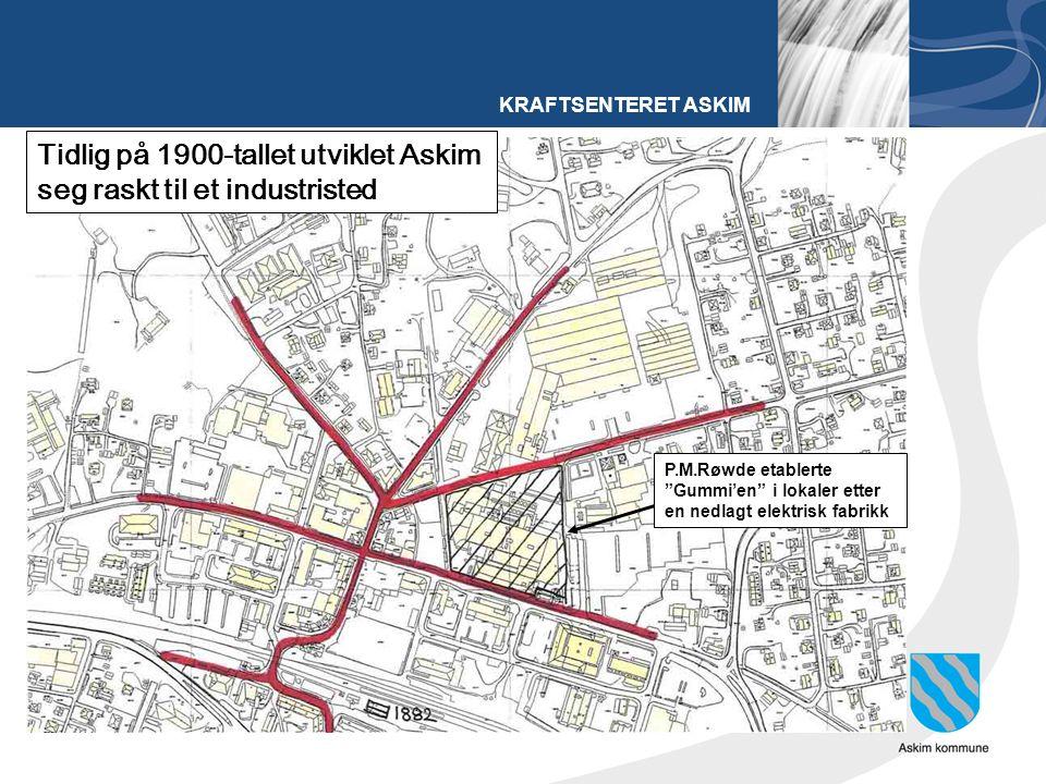 KRAFTSENTERET ASKIM Tidlig på 1900-tallet utviklet Askim seg raskt til et industristed P.M.Røwde etablerte Gummi'en i lokaler etter en nedlagt elektrisk fabrikk