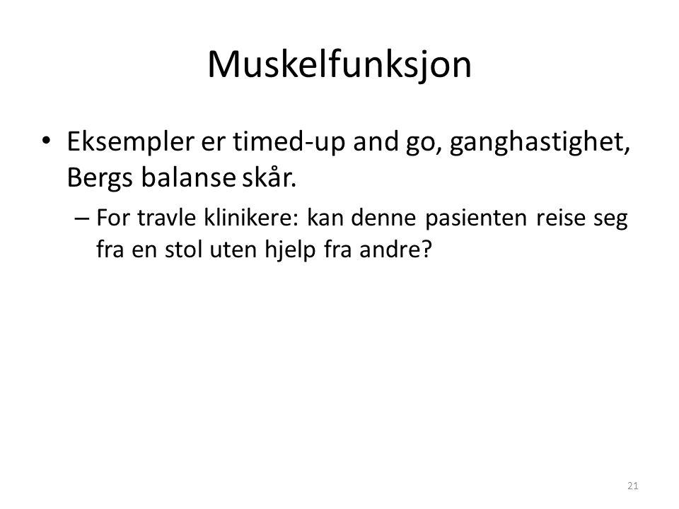 Muskelfunksjon Eksempler er timed-up and go, ganghastighet, Bergs balanse skår.