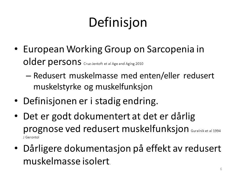 Definisjon European Working Group on Sarcopenia in older persons Cruz-Jentoft et al Age and Aging 2010 – Redusert muskelmasse med enten/eller redusert muskelstyrke og muskelfunksjon Definisjonen er i stadig endring.