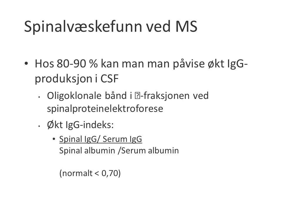 Spinalvæskefunn ved MS Hos 80-90 % kan man man påvise økt IgG- produksjon i CSF Oligoklonale bånd i  -fraksjonen ved spinalproteinelektroforese Økt IgG-indeks: Spinal IgG/ Serum IgG Spinal albumin /Serum albumin (normalt < 0,70)
