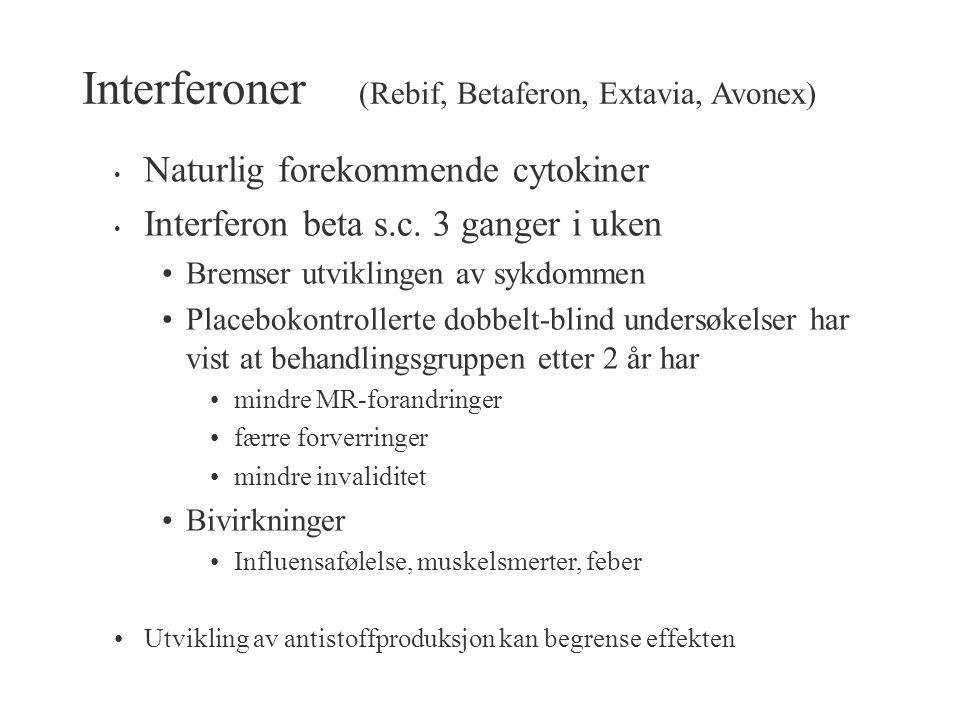 Interferoner (Rebif, Betaferon, Extavia, Avonex) Naturlig forekommende cytokiner Interferon beta s.c.