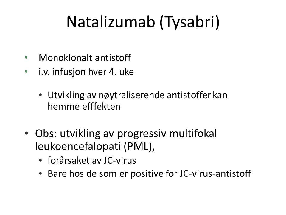 Natalizumab (Tysabri) Monoklonalt antistoff i.v. infusjon hver 4. uke Utvikling av nøytraliserende antistoffer kan hemme efffekten Obs: utvikling av p