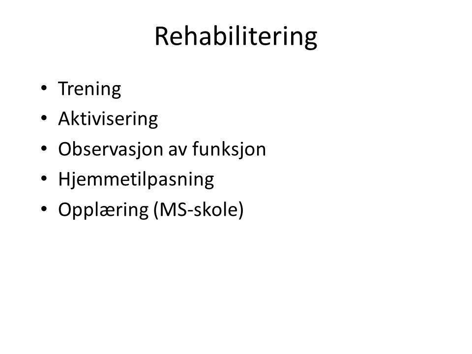 Rehabilitering Trening Aktivisering Observasjon av funksjon Hjemmetilpasning Opplæring (MS-skole)