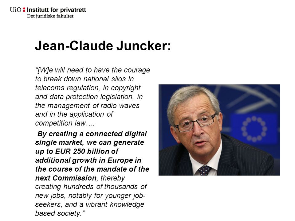 Jean-Claude Juncker: [W]e will need to have the courage to break down national silos in telecoms regulation, in copyright and data protection legislation, in the management of radio waves and in the application of competition law….