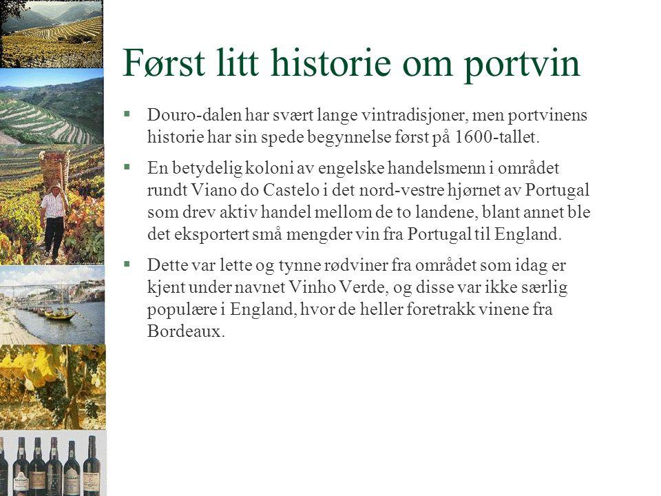Først litt historie om portvin §Douro-dalen har svært lange vintradisjoner, men portvinens historie har sin spede begynnelse først på 1600-tallet.
