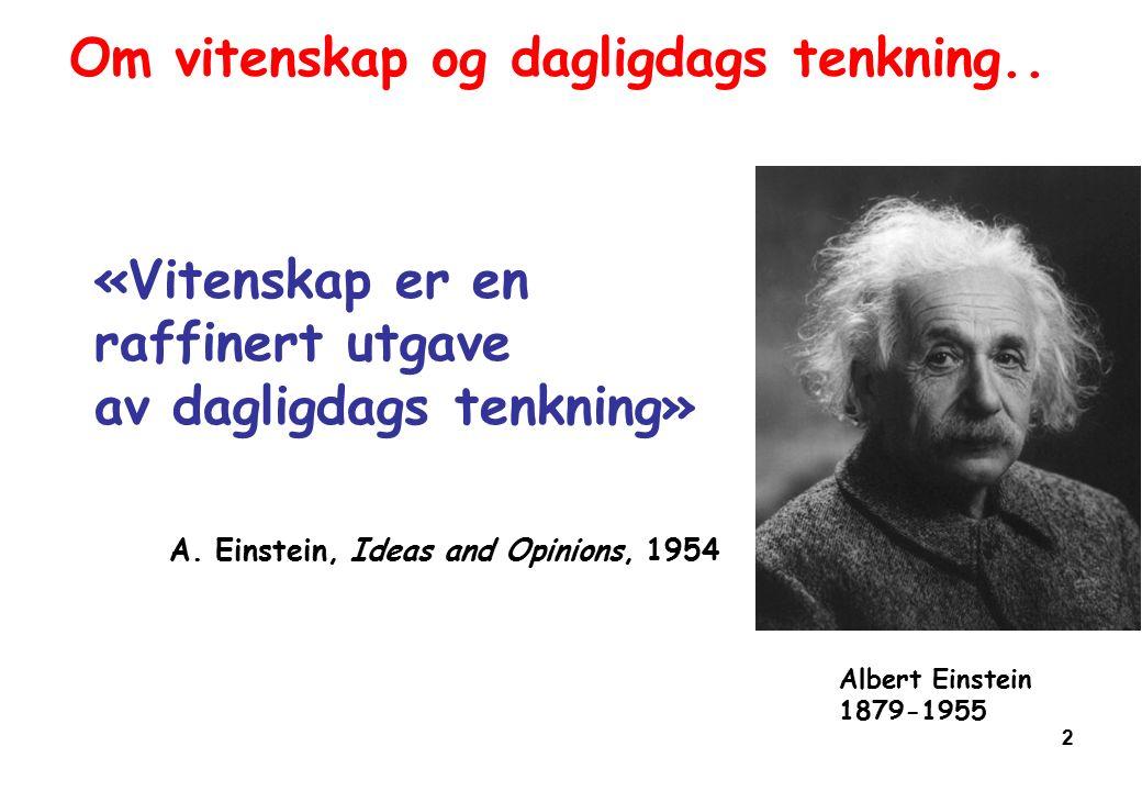 2 «Vitenskap er en raffinert utgave av dagligdags tenkning» Om vitenskap og dagligdags tenkning..