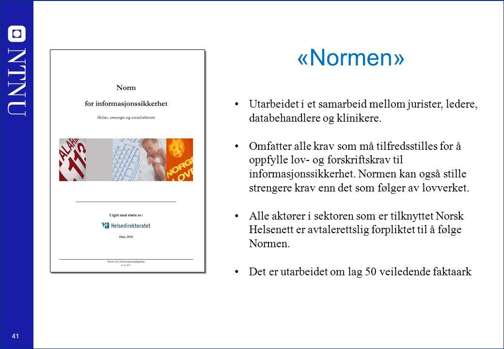 41 «Normen» Utarbeidet i et samarbeid mellom jurister, ledere, databehandlere og klinikere.