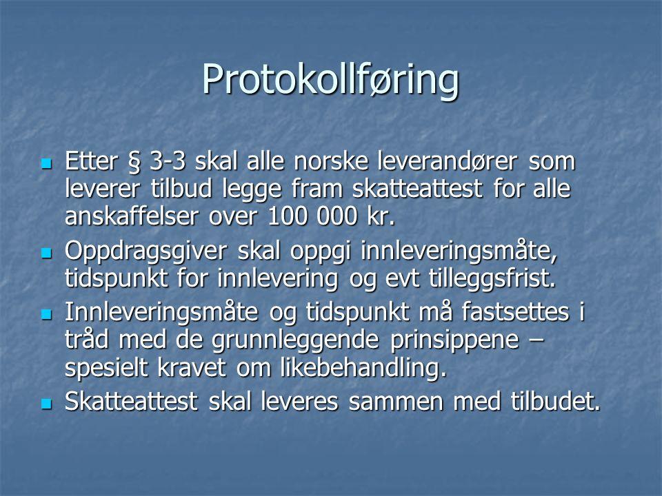 Protokollføring Etter § 3-3 skal alle norske leverandører som leverer tilbud legge fram skatteattest for alle anskaffelser over 100 000 kr. Etter § 3-