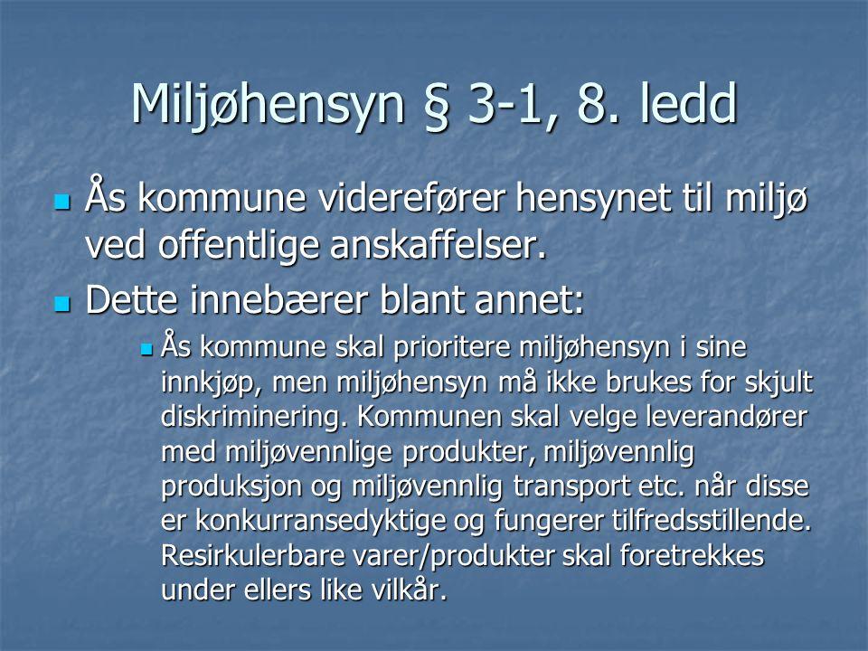 Miljøhensyn § 3-1, 8. ledd Ås kommune viderefører hensynet til miljø ved offentlige anskaffelser. Ås kommune viderefører hensynet til miljø ved offent