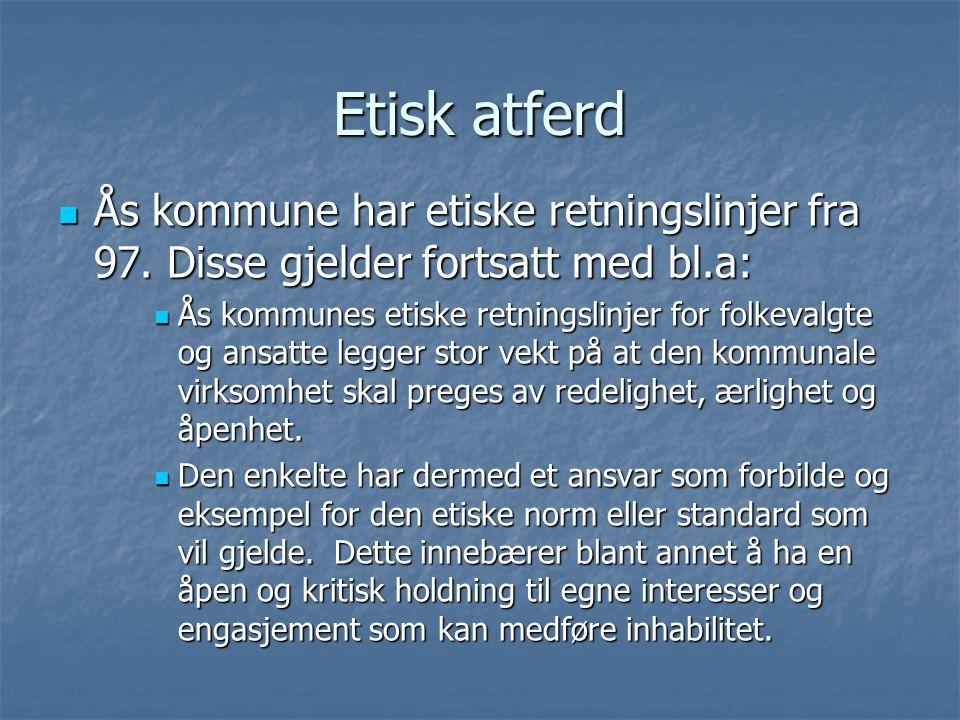 Etisk atferd Ås kommune har etiske retningslinjer fra 97. Disse gjelder fortsatt med bl.a: Ås kommune har etiske retningslinjer fra 97. Disse gjelder