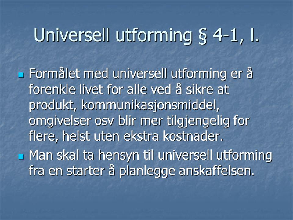Universell utforming § 4-1, l. Formålet med universell utforming er å forenkle livet for alle ved å sikre at produkt, kommunikasjonsmiddel, omgivelser