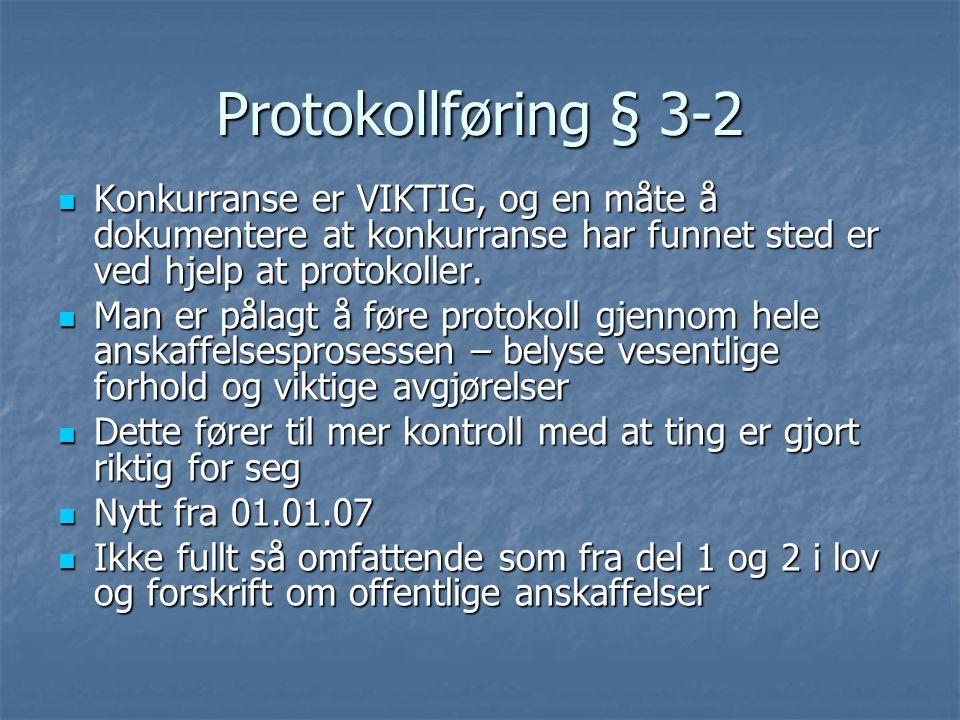 Protokollføring § 3-2 Konkurranse er VIKTIG, og en måte å dokumentere at konkurranse har funnet sted er ved hjelp at protokoller. Konkurranse er VIKTI